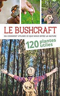 Le Bushcraft – 120 plantes utiles